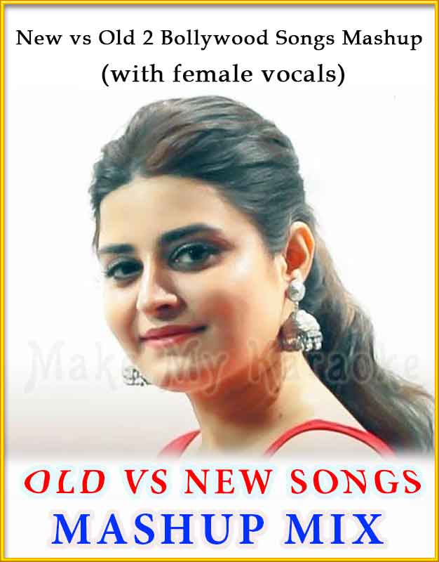 New vs Old 2 Bollywood Songs Mashup (With Female Vocals) - Bollywood Songs  Medley (MP3 And Video Karaoke Format)