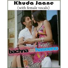 Khuda Jaane (with female vocals)  -  Bachna Ae Haseeno