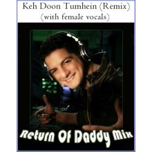 Keh Doon Tumhein (Remix) (with female vocals) -Return Of Daddy Mix (MP3 And Video Karaoke Format)