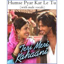 Humse Pyar Kar Le Tu (with male vocals) -Teri Meri Kahani (MP3 Format)