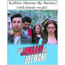 Kabira (Banno Re Banno) (with female vocals and chorus) - Yeh Jawaani Hai Deewani (MP3 Format)