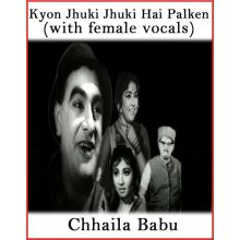 Kyun Jhuki Jhuki Hai Palken (With Female Vocals) - Chhaila Babu (MP3 And Video-Karaoke Format)