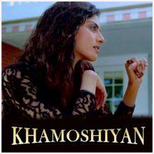 Baatein Ye Kabhi Na (Female) - Khamoshiyan (MP3 Format)