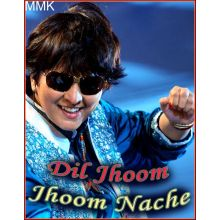 Dil Jhoom Jhoom Naache  - Dil jhoom jhoom nache (MP3 and Video-Karaoke Format)
