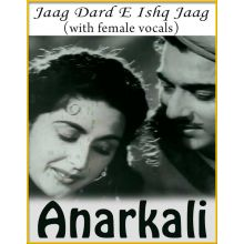 Jaag Dard E Ishq Jaag (With Female Vocals) - Anarkali