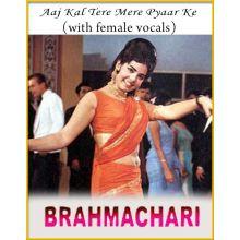 Aaj Kal Tere Mere Pyaar Ke (With Female Vocals) - Brahmachari