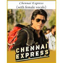 Chennai Express (With Female Vocals) - Chennai Express