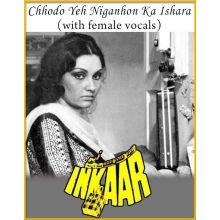 Chhodo Yeh Niganhon Ka Ishara (With Female Vocals) - Inkaar