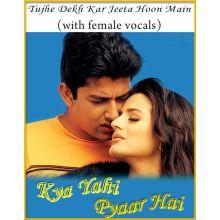 Tujhe Dekh Kar Jeeta (With Female Vocals) - Kya Yahi Pyaar Hai