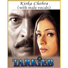 Kiska Chehra (With Male Vocals) - Tarkeeb