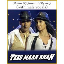 Sheila Ki Jawani (Remix) (With Male Vocals) - Tees Mar Khan
