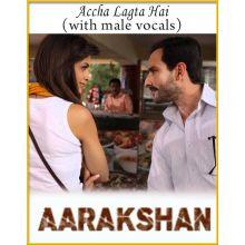 Accha Lagta Hai (With Male Vocals) - Aarakshan