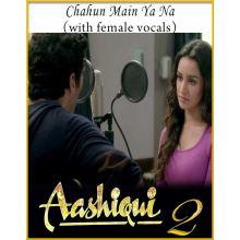 Chahun Main Ya Na (With Female Vocals) - Aashiqui 2