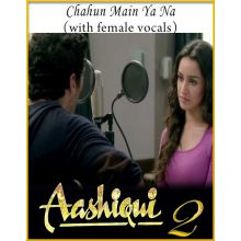 Chahun Main Ya Na (With Female Vocals) - Aashiqui 2