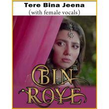 Tere Bina Jeena (With Female Vocals) - Bin Roye