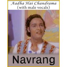 Aadha Hai Chandrama (With Male Vocals) - Navrang