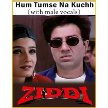 Hum Tumse Na Kuchh (With Male Vocals) - Ziddi