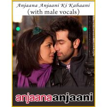 Anjaana Anjaani Ki Kahaani (With Male Vocals) - Anjaana Anjaani