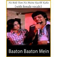 Na Bole Tum Na Maine Kuchh Kaha (With Female Vocals) - Baaton Baaton Mein
