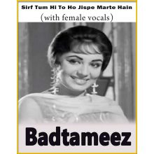 Sirf Tum Hi To Ho Jispe Marte Hain Hum (With Female Vocals) - Badtameez