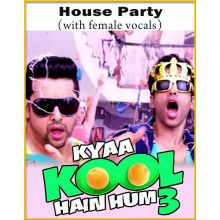 House Party (With Female Vocals) - Kya Kool Hain Hum 3
