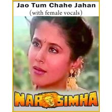 Jao Tum Chahe Jahan (With Female Vocals) - Narsimha