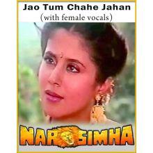 Jao Tum Chahe Jahan (With Female Vocals) - Narsimha