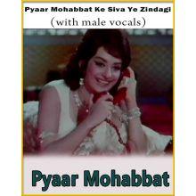 Pyaar Mohabbat Ke Siva Ye Zindagi (With Male Vocals) - Pyaar Mohabbat