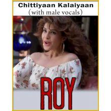 Chittiyaan Kalaiyaan With Male Vocals - Roy