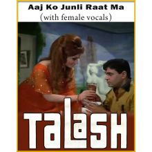 Aaj Ko Junli Raat Ma (With Female Vocals) - Talash (