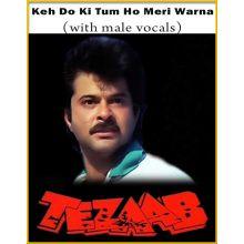 Keh Do Ki Tum Ho Meri Warna (With Male Vocals) - Tezaab