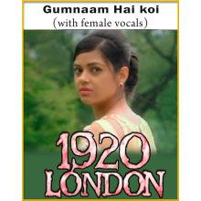 Gumnaam Hai koi (With Female Vocals) - 1920 London