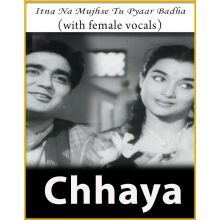 Itna Na Mujhse Tu Pyaar Badha (With Female Vocals) - Chhaya