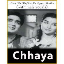 Itna Na Mujhse Tu Pyaar Badha (With Male Vocals) - Chhaya