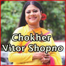 Chokher Vitor Shopno Thake  - Chokher Vitor Shopno