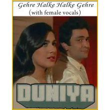 Gehre Halke Halke (With Female Vocals) - Duniya
