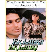 Kitna Pyaar Tumhein (With Female Vocals) - Ek Ladka Ek Ladki
