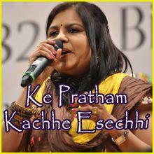 Ke Pratham Kachhe Esechhi  - Ke Pratham Kachhe Esechhi