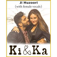 Ji Huzoori (With Female Vocals) - Ki And Ka (MP3 And Video Karaoke Format)