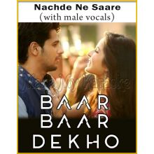 Nachde Ne Saare (With Male Vocals) - Baar Baar Dekho