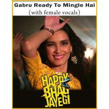 Gabru Ready To Mingle Hai (With Female Vocals) - Happy Bhag Jayegi