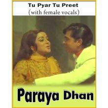 Tu Pyar Tu Preet (With Female Vocals) - Paraya Dhan
