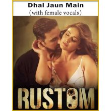 Dhal Jaun Main (With Female Vocals) - Rustom