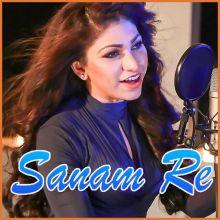 Sanam Re (Female) Unplugged - Sanam Re
