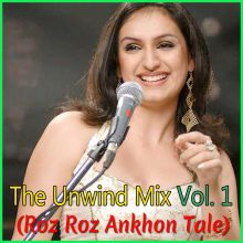 Roz Roz Ankhon Tale (Unwind Mix) - The Unwind Mix Vol. 1