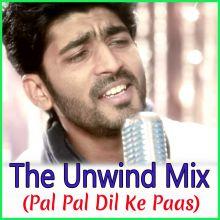 Pal Pal Dil Ke Pass - Unwind Mix