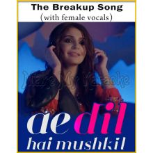 The Breakup Song (With Female Vocals) - Ae Dil Hai Mushkil (MP3 And Video-Karaoke Format)