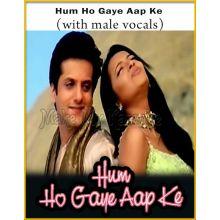 Hum Ho Gaye Aapke (With Male Vocals) - Hum Ho Gaye Aapke