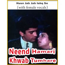 Husn Jab Jab Ishq Se (With Female Vocals) - Neend Hamari Khwab Tumhare