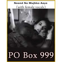 Neend Na Mujhko Aaye (With Female Vocals) - PO Box 999
